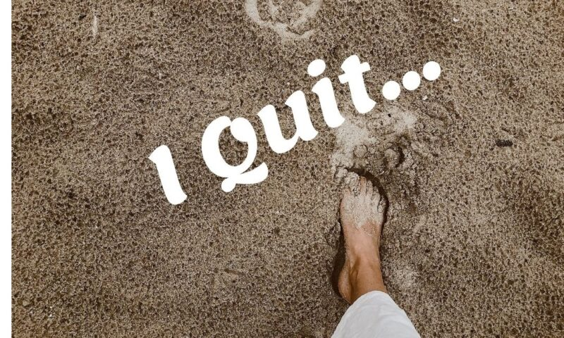 I Quit – Never Say It!!